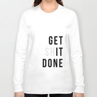 get shit done Long Sleeve T-shirts featuring Get Sh(it) Done // Get Shit Done by The Native State