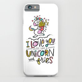 I Love You More Than a Unicorn with Fries iPhone Case