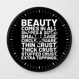 Beauty Comes in All Shapes and Sizes Pizza (Black & White) Wall Clock
