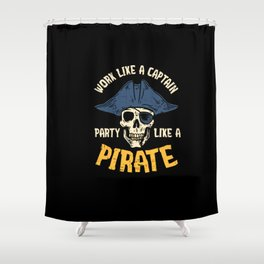 Funny Work Like A Captain Party Like Pirate Gift Shower Curtain