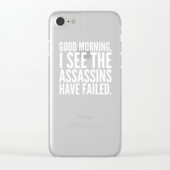Good morning, I see the assassins have failed. (Black) Clear iPhone Case