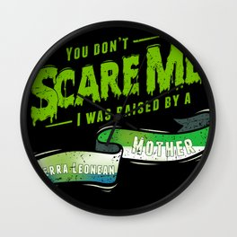 You Don't Scare Me I Was Raised By A Sierra Leonean Mother Wall Clock