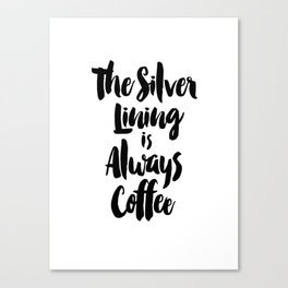 The Silver Lining is Always Coffee Canvas Print