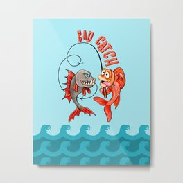 Fishaholic: Bad Catch! Metal Print