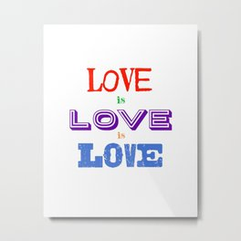 Love is love is love Metal Print