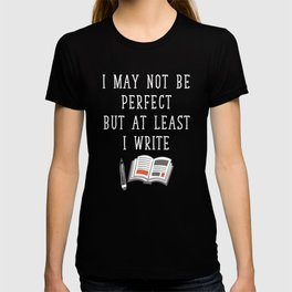 May Not be Perfect But at Least I Write Creator T-shirt