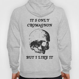 Its only Cromagnon Hoody