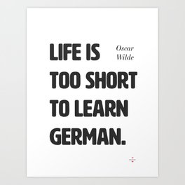 Oscar Wilde. Life is too short to learn German. Art Print