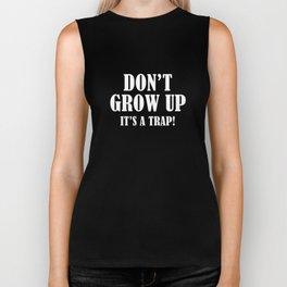 Don't Grow Up. It's A Trap. Biker Tank
