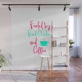 Fueled by Fried Chicken and Coffee Cute Quote Wall Mural