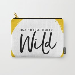 Unapologetically Wild Carry-All Pouch