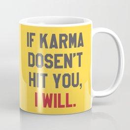 IF KARMA DOESN'T HIT YOU I WILL (Yellow) Coffee Mug