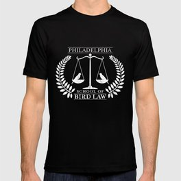 Philadelphia School of Bird Law Funny Gift T-Shirt T-shirt