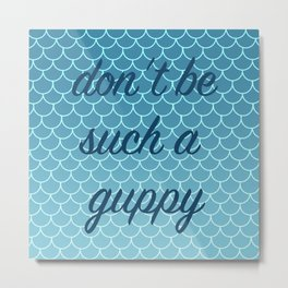 Don't be such a Guppy - Teal Metal Print