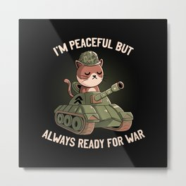 I'm Peaceful But Always Ready For War  Metal Print