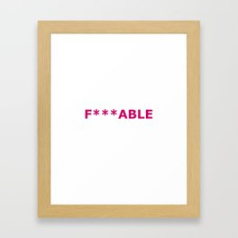 F***able Framed Art Print