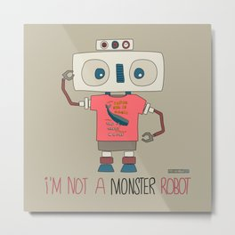 I'm not a monster robot! Metal Print