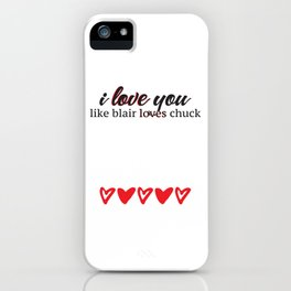 i love you like blair loves chuck iPhone Case