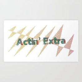 actin' extra Art Print