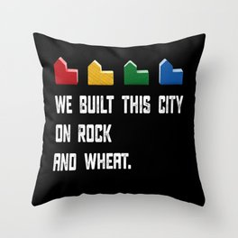 WE BUILT THIS CITY ON ROCK AND WHEAT Settlers of Catan Game Throw Pillow