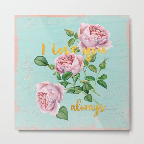 I love you- always - Gold glitter Typography on floral watercolor illustration Metal Print