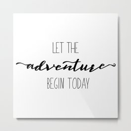 Quote Let the Adventure begin Today Metal Print