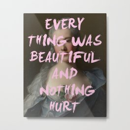 EVERYTHING WAS BEAUTIFUL PRINT Metal Print