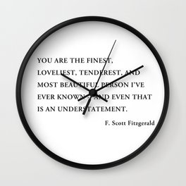 You are the finest, loveliest, tenderest, and most beautiful person Wall Clock