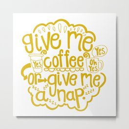Coffee or Nap Metal Print