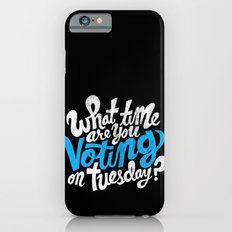 What time are you voting? iPhone 6s Slim Case