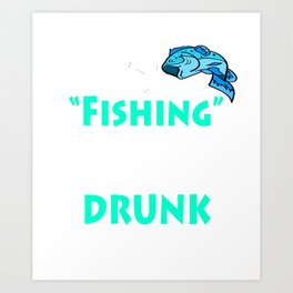 """""""Fishing An Excuse To Get Drunk On A Bivvy!"""" tee design for fishing addicts out there!  Art Print"""
