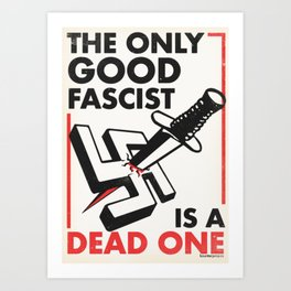 The Only Good Fascist is a Dead One Art Print