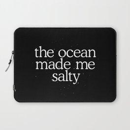 The ocean made me salty Laptop Sleeve