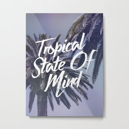 Tropical State Of Mind Metal Print