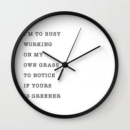 I'm to busy working on my own grass to notice if yours is greener Wall Clock