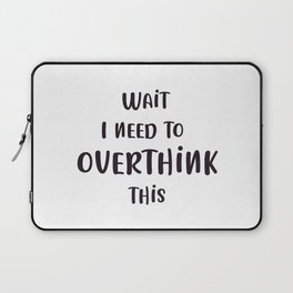 Wait I need to Overthink this - funny Quote Laptop Sleeve