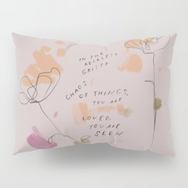 """In The Reckless Gritty Chaos Of Things, You Are Loved, You Are Seen."" Pillow Sham"