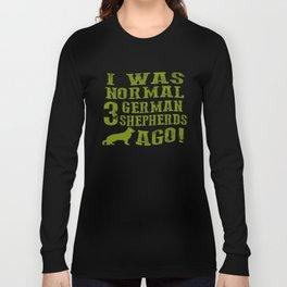 I Was Normal 3 German Shepherds Ago Long Sleeve T-shirt