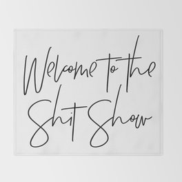 Welcome to the Shit Show Throw Blanket
