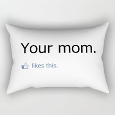 Your mom likes this. Rectangular Pillow
