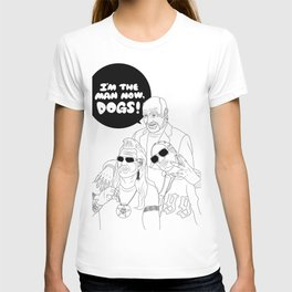 I'm The Man Now, Dogs! T-shirt