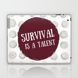 Survival is A Talent Laptop & iPad Skin