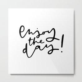 Enjoy the day! Metal Print