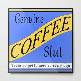 Coffee Slut Metal Print