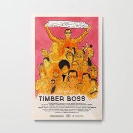 TIMBER BOSS Metal Print