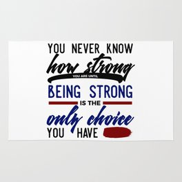 Being Strong Is Your Only Choice Rug