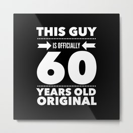 This Guy Is Officially 60 Years Old Original Metal Print