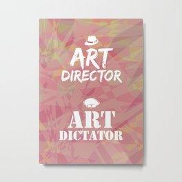 Art Director/Dictator Metal Print