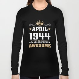 April 1944 74 years of being awesome Long Sleeve T-shirt