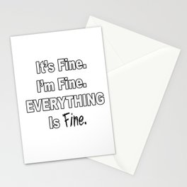 It's Fine. I'm Fine. Everything's Fine. Stationery Cards
